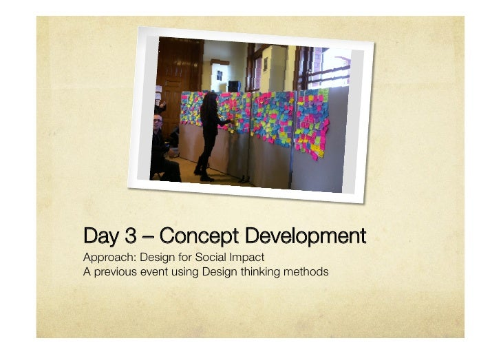 Day 3 – Concept DevelopmentApproach: Design for Social ImpactA previous event using Design thinking methods