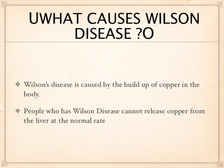 wilsons disease essay Essay wilson's disease is a genetic disorder that  is fatal unless detected and treated before serious illness develops from copper.