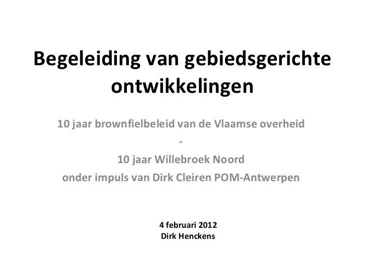 Begeleiding van gebiedsgerichte ontwikkelingen 10 jaar brownfielbeleid van de Vlaamse overheid - 10 jaar Willebroek Noord ...