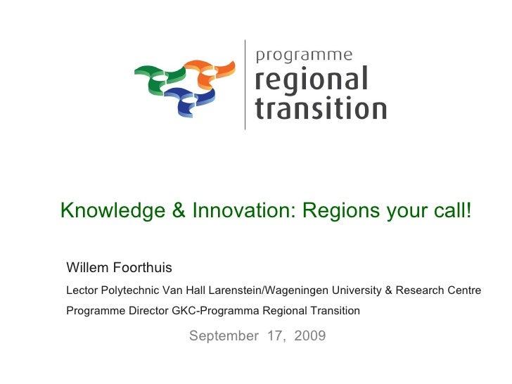 Knowledge & Innovation: Regions your call! Willem Foorthuis Lector Polytechnic Van Hall Larenstein/Wageningen University &...
