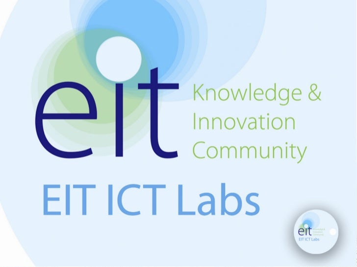 EIT ICT LabsBoosting ICT Innovation in EuropeWillem JonkerCEO EIT ICT LabsDestination Europe, Cambridge, Massachusetts, US...