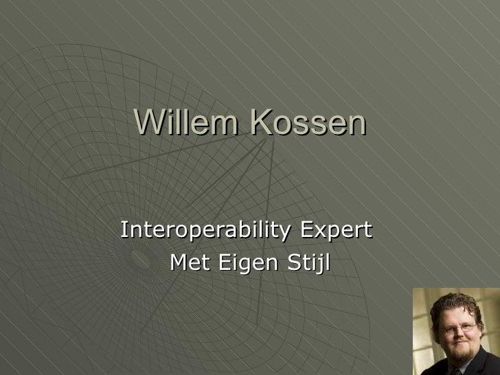 Willem Kossen Interoperability Expert  Met Eigen Stijl