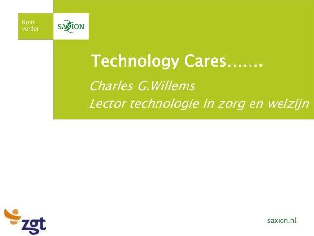 Technology Cares…….Charles G.WillemsLector technologie in zorg en welzijn