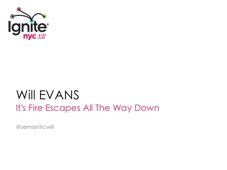Will EVANS<br />It's Fire Escapes All The Way Down<br />@semanticwill<br />