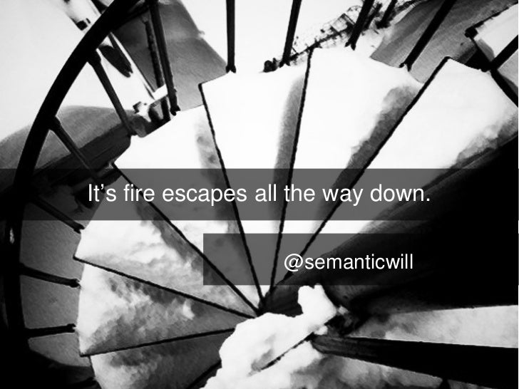 It's fire escapes all the way down. @semanticwill