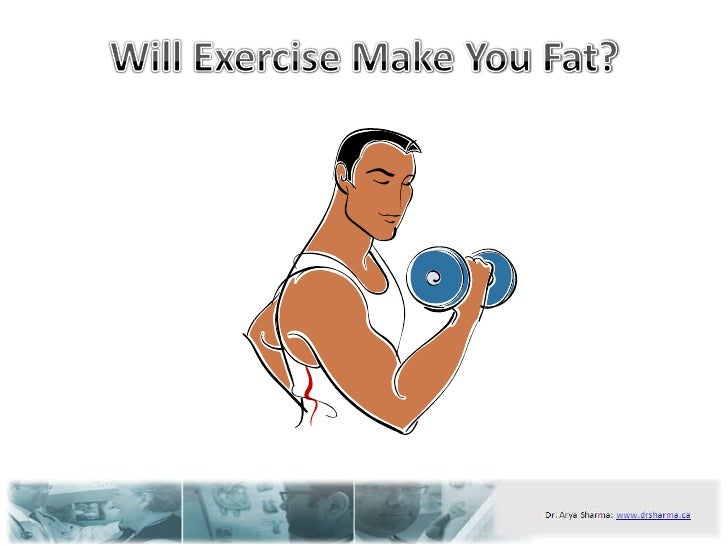 Will Exercise Make You Fat?<br />