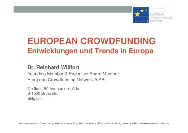 EUROPEAN CROWDFUNDING  Entwicklungen und Trends in Europa  Dr. Reinhard Willfort  Founding Member & Executive Board Member...