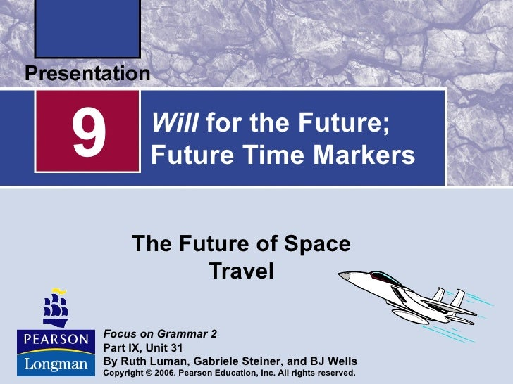 9          Will for the Future;           Future Time Markers       The Future of Space             TravelFocus on Grammar...