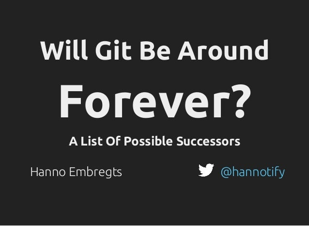 Will Git Be Around Forever? A List of Possible Successors