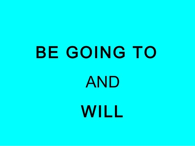 BE GOING TO    AND    WILL