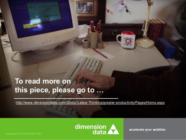 accelerate your ambition Copyright © 2015 Dimension Data To read more on this piece, please go to … http://www.dimensionda...