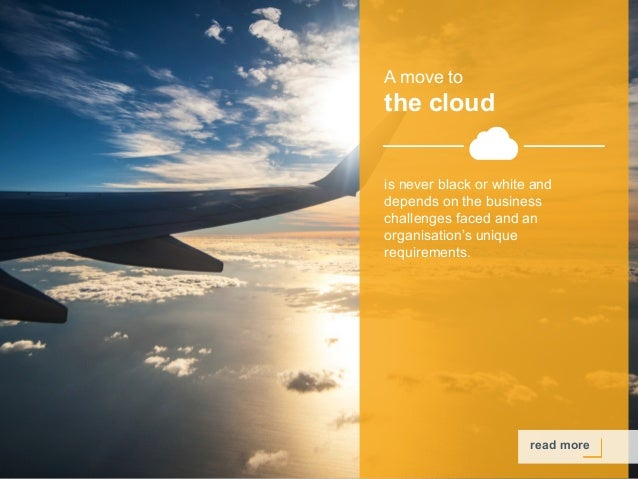 Copyright © 2015 Dimension Data A move to the cloud read more is never black or white and depends on the business challeng...