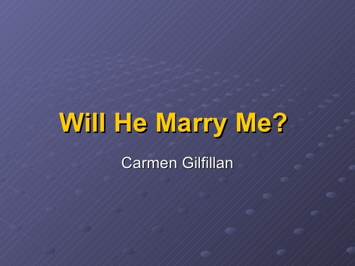Will He Marry Me?   Carmen Gilfillan