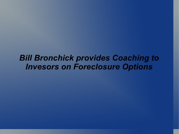 Bill Bronchick provides Coaching to  Invesors on Foreclosure Options