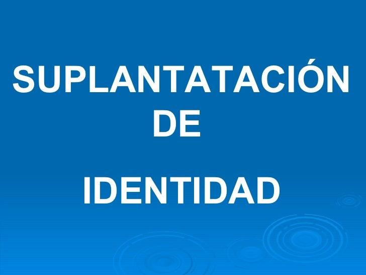 SUPLANTATACIÓN DE  IDENTIDAD