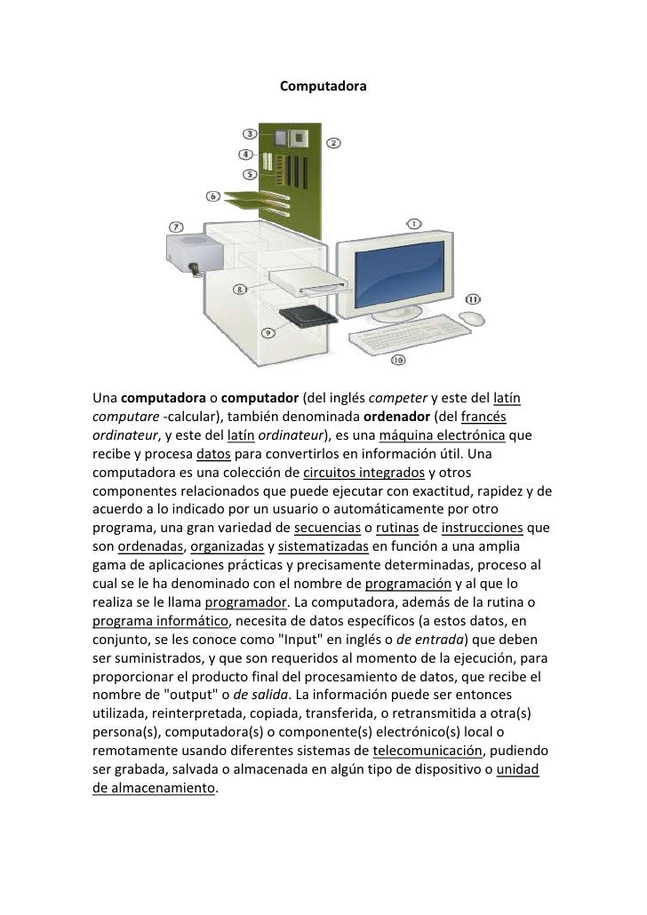 ComputadoraUna computadora o computador (del inglés competer y este del latíncomputare -calcular), también denominada orde...