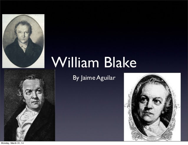 William Blake By Jaime Aguilar Monday, March 31, 14