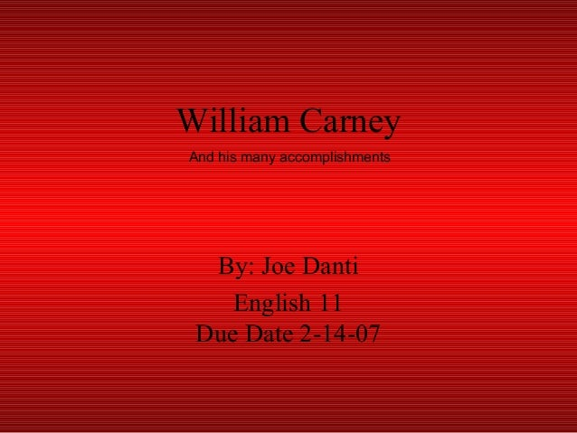 William Carney By: Joe Danti English 11 Due Date 2-14-07 And his many accomplishments