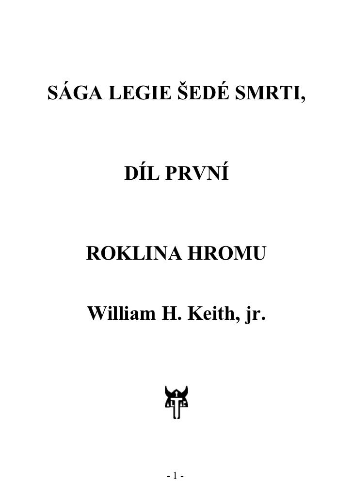 SÁGA LEGIE ŠEDÉ SMRTI,       DÍL PRVNÍ   ROKLINA HROMU   William H. Keith, jr.            -1-