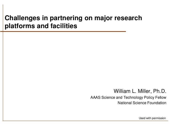 Challenges in partnering on major researchplatforms and facilities                                      William L. Miller,...