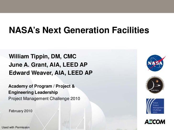 NASA's Next Generation Facilities     William Tippin, DM, CMC     June A. Grant, AIA, LEED AP     Edward Weaver, AIA, LEED...