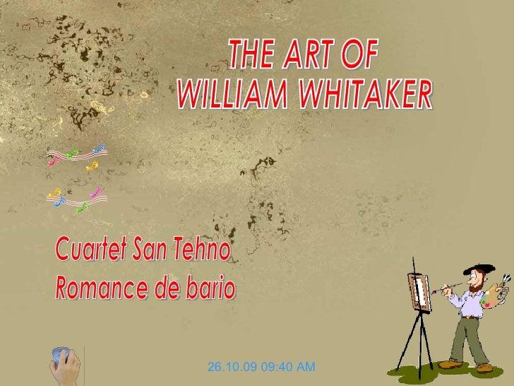 THE ART OF WILLIAM WHITAKER 26.10.09   09:40 AM Cuartet San Tehno Romance de bario