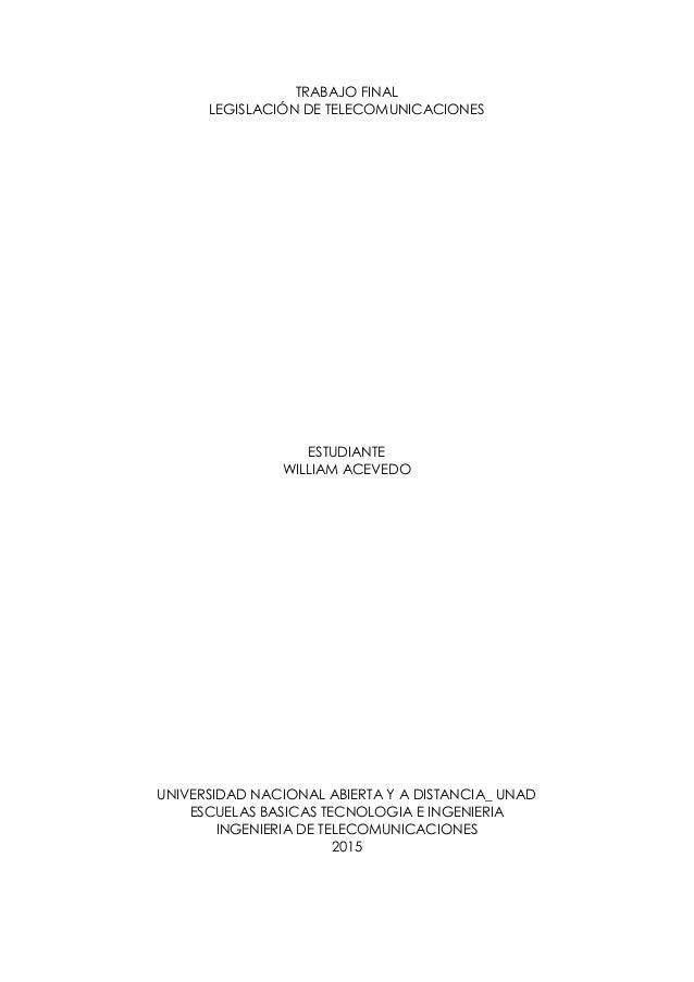 TRABAJO FINAL LEGISLACIÓN DE TELECOMUNICACIONES ESTUDIANTE WILLIAM ACEVEDO UNIVERSIDAD NACIONAL ABIERTA Y A DISTANCIA_ UNA...