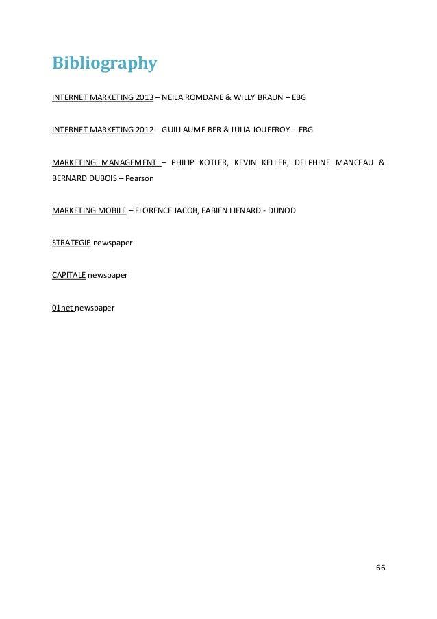 66BibliographyINTERNET MARKETING 2013 – NEILA ROMDANE & WILLY BRAUN – EBGINTERNET MARKETING 2012 – GUILLAUME BER & JULIA J...