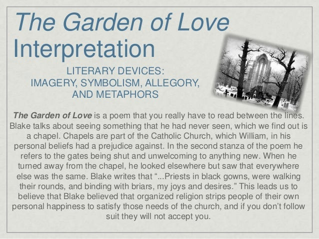 an analysis of the poem garden of love by william blake Blake, william william blake:  the garden of love  this is an unashamedly erotic poem in which garden imagery is used as a metaphor for sexual enjoyment.