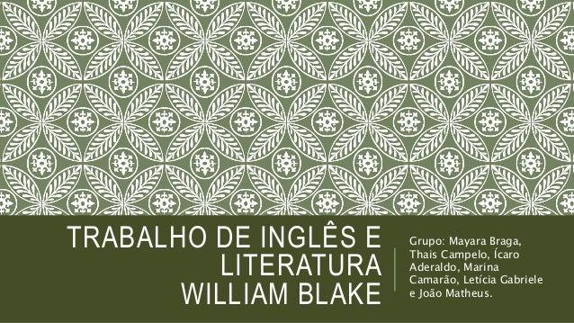 TRABALHO DE INGLÊS E  LITERATURA  WILLIAM BLAKE  Grupo: Mayara Braga,  Thais Campelo, Ícaro  Aderaldo, Marina  Camarão, Le...