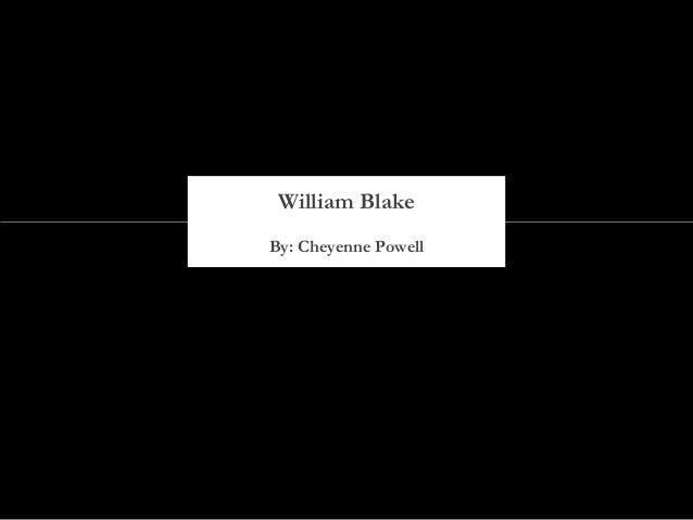 By: Cheyenne Powell William Blake