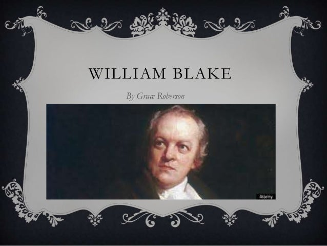 WILLIAM BLAKE By Grace Roberson