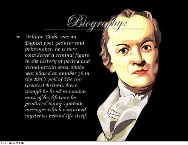 a biography of william blake an english poet painter and printmaker William blake william blake was born november 28, 1757, in london, england he was best known as an english poet, visionary, painter, and printmaker.