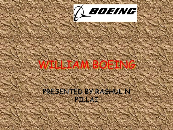 WILLIAM BOEING<br />PRESENTED BY RAGHUL N PILLAI<br />