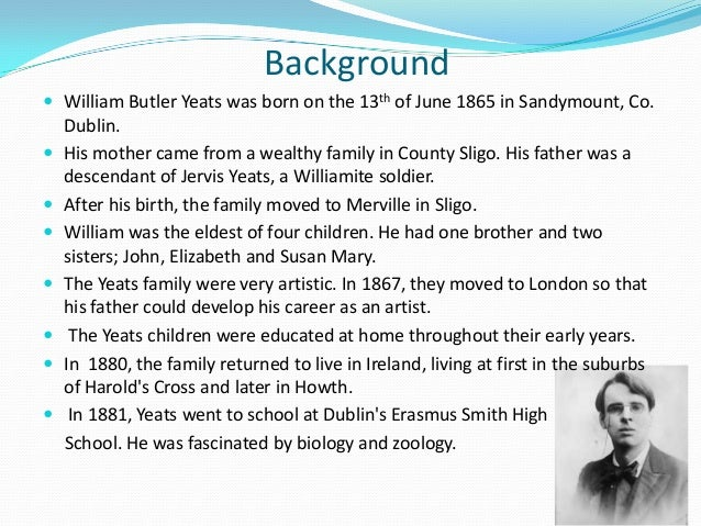 an analysis of william butler yeats Analysis of the second coming by chad detjen william butler yeats was born in dublin, ireland in 1865 he spent most of his childhood life in county silgo, where his parents grew up, and in london.