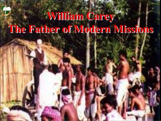 William Carey The Father of Modern Missions