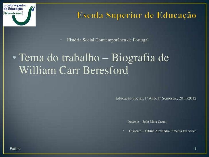 •   História Social Comtemporânea de Portugal • Tema do trabalho – Biografia de   William Carr Beresford                  ...
