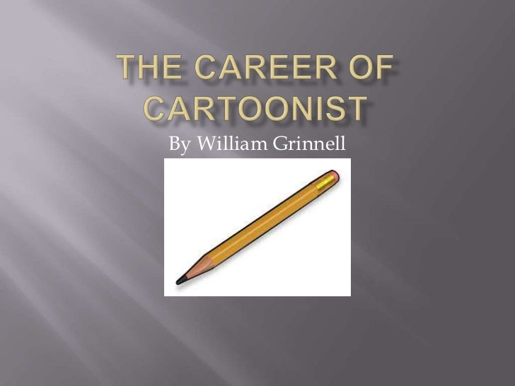 The Career OF Cartoonist<br />By William Grinnell<br />