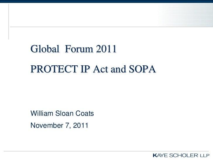 Global Forum 2011PROTECT IP Act and SOPAWilliam Sloan CoatsNovember 7, 2011