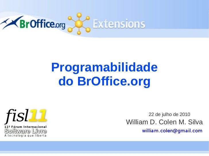 Programabilidade do BrOffice.org                  22 de julho de 2010           William D. Colen M. Silva