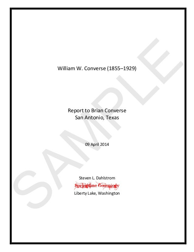 SAM PLE William W. Converse (1855–1929) Report to Brian Converse San Antonio, Texas 09 April 2014 Steven L. Dahlstrom Spri...