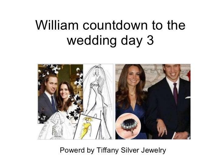 William countdown to the wedding day 3 Powerd by Tiffany Silver Jewelry