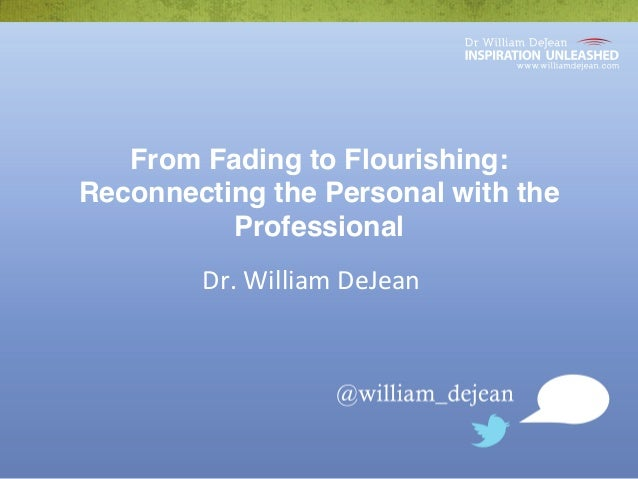 From Fading to Flourishing: Reconnecting the Personal with the Professional Dr.  William  DeJean