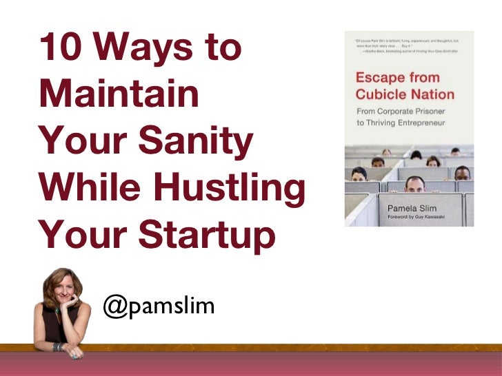 10 Ways to  Maintain  Your Sanity While Hustling Your Startup @pamslim