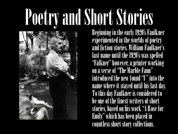 "the protagonist roles in the short story a rose for emily by william faulkner Free essay: however, in works like william faulkner's ""a rose for emily  kate  chopin's ""the storm,"" the female protagonists are examples of."
