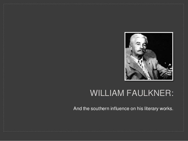 """william faulkners literary background and influences This book documents the scope of his influence in the twentieth century through  the words of those writers themselves  keywords: fiction, william faulkner,  literary peers, american writers, literature  """"history, rooted in the present."""
