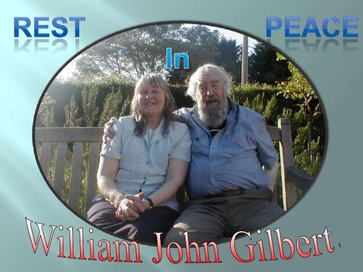 Peace<br />Rest<br />In<br />William John Gilbert.<br />