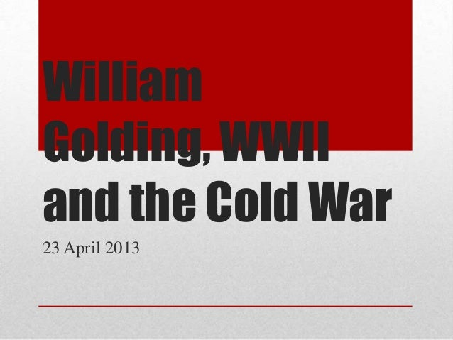 WilliamGolding, WWIIand the Cold War23 April 2013
