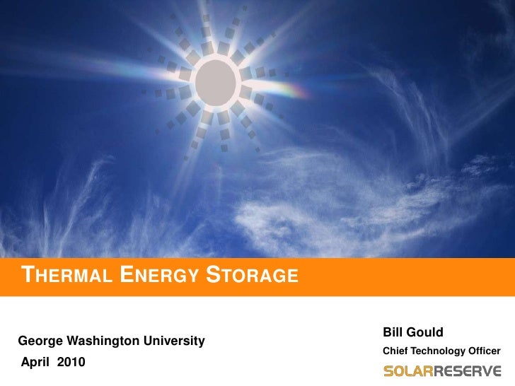 Thermal Energy Storage<br />Bill Gould<br />George Washington University<br />Chief Technology Officer<br />April  2010<br />