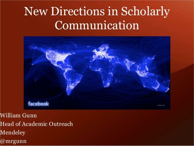 New Directions in Scholarly Communication  William Gunn Head of Academic Outreach Mendeley @mrgunn